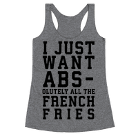 I Just Want Abs...olutely All the French Fries