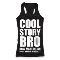 Cool Story Bro (Now Make Me An Equal Member Of Society (White Ink)