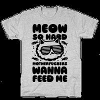 Meow So Hard Motherfuckers Wanna Feed Me
