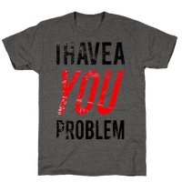 I Have a You Problem!