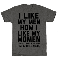 I Like My Men How I Like My Women Tee