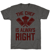 The Chef Is Always Right Tee