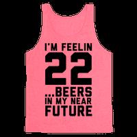 I'm Feeling 22...Beers