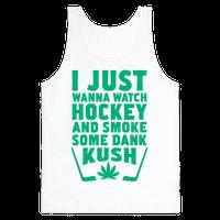 I Just Wanna Watch Hockey And Some Some Dank Kush