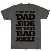 Come To The Dad Side We Have Bad Jokes Tee