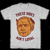 These Hoes Ain't Loyal Julius Caesar