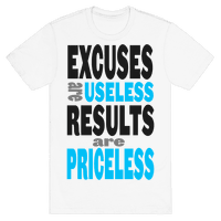 Excuses are Useless. Results are Priceless!