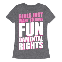 Girls Just Want To Have FUN-Damental RIghts Tee