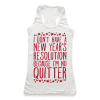 I Don't Have a New Year's Resolution Because I'm No Quitter