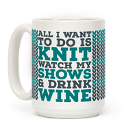 All I Want to Do is Knit, Watch My Shows, and Drink Wine
