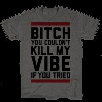 You Couldn't Kill My Vibe
