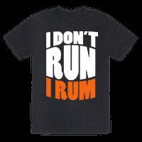 I Don't Run I Rum