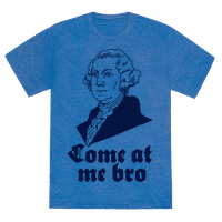 Come at Me Bro George Washington