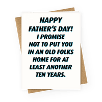 Happy Father's Day I Promise Not To Put You In An Old Folk's Home Greetingcard