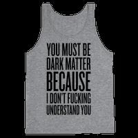 You Must Be Dark Matter