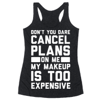 Don't You Dare Cancel Plans On Me My Makeup Is Too Expensive