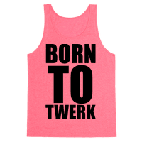 Born To Twerk