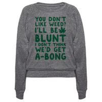 You Don't Like Weed? I'll Be Blunt I Don't Think We'd Get A-Bong