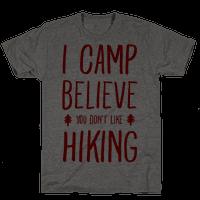 I Camp Believe You Don't Like Hiking