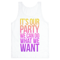It's Our Party We Can Do What We Want
