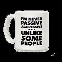 I'm Never Passive Aggressive