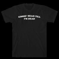 Gimme' Head Till I'm Dead