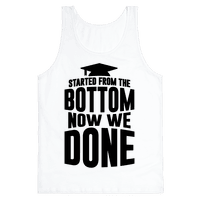 We Started From The Bottom Now We Done