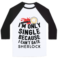 I'm Only Single Because I Can't Date Sherlock Baseball