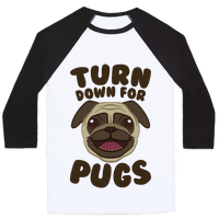Turn Down For Pugs