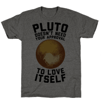 Pluto Doesn't Need Your Approval to Love Itself Tee