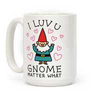 I Luv U Gnome Matter What