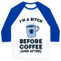 I'm A Bitch Before Coffee (And After)