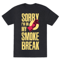 Sorry I'm On My Smoke Break