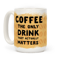 Coffee -The Only Drink That Matters