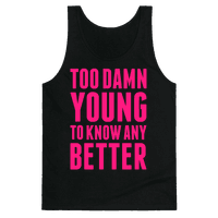 Too Damn Young To Know Any Better