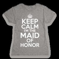 Keep Calm I'm The Maid Of Honor