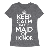 Keep Calm I'm The Maid Of Honor