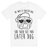 He Was A Skater Dog, She Said See You Later Dog