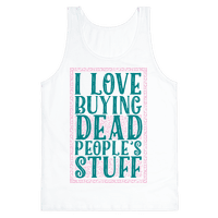 I Love Buying Dead People's Stuff