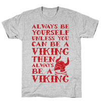 Always Be Yourself Unless You Can Be A Viking