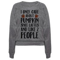 I Only Care About Pumpkin Spice Lattes And Like 2 People