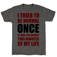I tried to be normal...Once.