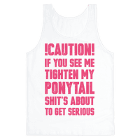 Caution if You See Me Tighten my Ponytail Shit's About to Get Serious