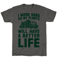 I Work Hard So My Plants Will Have a Better Life Tee