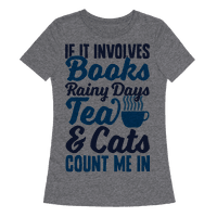 If It Involves Books, Rainy Days, Tea, And Cats, Count Me In Tee