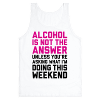 Alcohol Is Not The Answer Tank