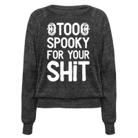 Too Spooky For Your Shit Pullover
