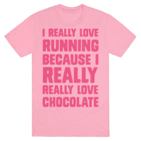 I Really Love Running Because I Really Really Love Chocolate