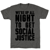 We're Up All Night To Get Social Justice