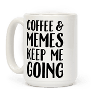 Coffee & Memes Keep Me Going